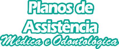 Planos de Assistência Médica e Odontológica